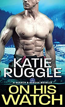 On His Watch (Search and Rescue Book 0) by [Ruggle, Katie]