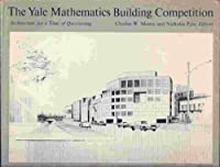 Yale Mathematics Building Competition: Architecture for a Time of Questioning