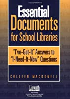 Essential Documents For School Libraries: I've-got-it! Answers To I-need-It-Now! Questions