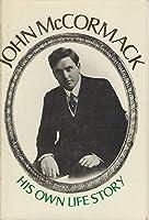 John McCormack: His Own Life Story
