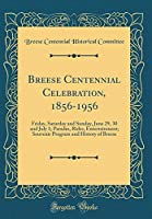 Breese Centennial Celebration, 1856-1956: Friday, Saturday and Sunday, June 29, 30 and July 1; Parades, Rides, Entertainment; Souvenir Program and History of Breese (Classic Reprint)