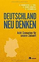 Deutschland neu denken: Acht Szenarien fuer unsere Zukunft