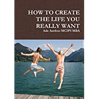 How to Create the Life You Really Want