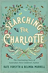 Searching for Charlotte: The Fascinating Story of Australia's First Children's Author