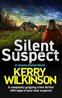 Silent Suspect: A completely gripping crime thriller with edge-of-your-seat suspense (Detective Jessica Daniel thriller series Book 13) by [Wilkinson, Kerry]