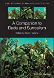 A Companion to Dada and Surrealism (Blackwell Companions to Art History)