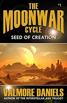 Seed Of Creation (The MoonWar Cycle, #1) by [Daniels, Valmore]