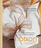 Ribbon Details: With Projects and Instructions for Decorating With Ribbons 画像