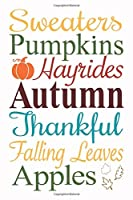 Sweaters Pumpkins Hayrides Autumn Thankful Falling Leaves Apples: Special Autumn Quote Notebook Journal Diary for everyone - white background, the autumn is here, colorful trees