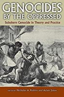 Genocides by the Oppressed: Subaltern Genocide in Theory and Practice by Unknown(2009-05-12)