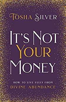 It's Not Your Money: How to Live Fully from Divine Abundance by [Silver, Tosha]