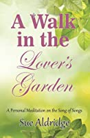 A Walk in the Lover's Garden: A Personal Meditation on the Song of Songs (Devotional)