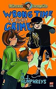Princess Incognito: Wrong Time to Fight Crime: Princess Incognito: Book 3