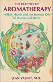 Practice of Aromatherapy: Holistic Health and the Essential Oils of Flowers and Herbs 画像