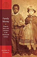 Family Money: Property, Race, And Literature In The Nineteenth Century (Oxford Studies In American Literary History)