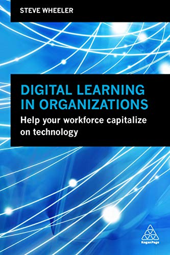 Download Digital Learning in Organizations: Help Your Workforce Capitalize on Technology 0749484683
