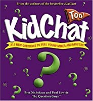 Kidchat Too!: All-New Questions to Fuel Young Minds and Mouths