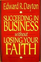 Succeeding in Business Without Losing Your Faith