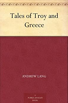 Tales of Troy and Greece by [Lang, Andrew]