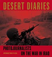 Desert Diaries: Photojournalists on the War in Iraq