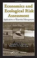 Economics and Ecological Risk Assessment: Applications to Watershed Management (Environmental and Ecological Risk Assessment)