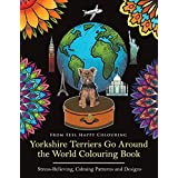 Yorkshire Terriers Go Around the World Colouring Book: Yorkies Coloring Book - Perfect Yorkies Gifts Idea for Adults and Older Kids