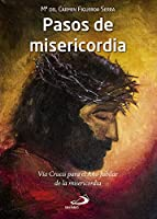 Pasos de misericordia : Vía Crucis para el Año Jubilar de la misericordia