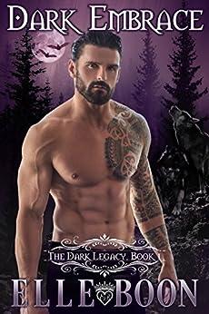 Dark Embrace (The Dark Legacy Series Book 1) by [Boon, Elle]