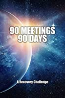 90 Meetings 90 Days: A Recovery Challenge: Universal Challenge | The 12-Step Program tradition of attending 90 meetings in 90 days establishes a foundation for strong sobriety | Promotes Good Sponsor Relationships | Treatment Center / Rehab Follow Up (90 in 90 ODAAT Challenge)