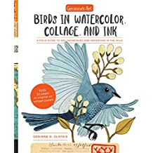 Geninne's Art: Birds in Watercolor, Collage, and Ink: A field guide to art techniques and observing in the wild