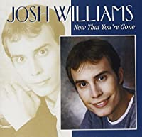 Now That You're Gone by Josh Williams (2001-08-14)