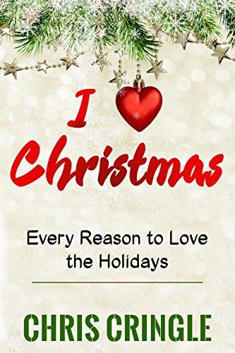 I Love Christmas: Every Reason to Love the Holidays (English Edition)