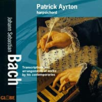 Johann Sebastian Bach: Transcriptions and Arrangements of Works by Contemporaries by Patrick Ayrton (2006-05-09)