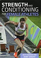 Strength and Conditioning for Female Athletes (Sports Training & Coaching)