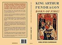 King Arthur Pendragon: Born of Fire!