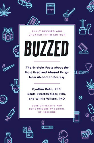 Buzzed: The Straight Facts About the Most Used and Abused Drugs from Alcohol to Ecstasy, Fifth Edition (English Edition)