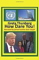 Greta Thunberg How Dare You!