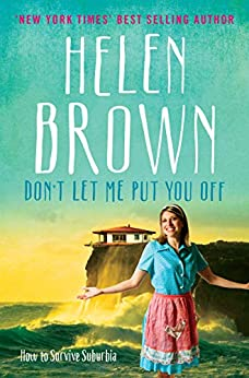 Don't Let Me Put You Off: How to Survive Suburbia (Helen Brown Collected Columns Book 1) by [Brown, Helen]