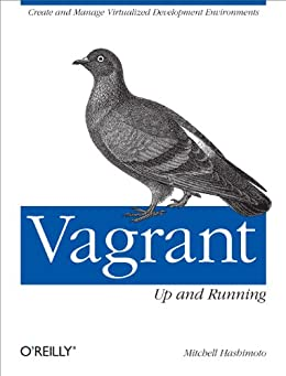 [Hashimoto, Mitchell]のVagrant: Up and Running: Create and Manage Virtualized Development Environments