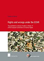 Rights and Wrongs under the ECHR: The prohibition of abuse of rights in Article 17 of the European Convention on Human Rights (School of Human Rights Research)