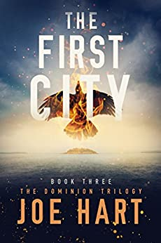 The First City (The Dominion Trilogy Book 3) by [Hart, Joe]