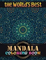 The World's Best Mandala Coloring Book: Inspire Creativity, Reduce Stress, and Bring Balance Mandala Flower Designs with 100 Different Mandala Coloring Pages