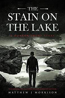 The Stain on the Lake: A Horror Short Story by [Morrison, Matthew J]