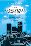 The Serendipity Machine: A Voyage Of Discovery Through The Unexpected World Of Computers