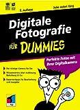 Digitale Fotografie fuer Dummies. Perfekte Fotos mit Ihrer Digitalkamera