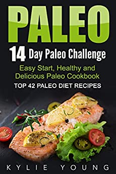 Paleo: 14-Day Paleo Challenge: Top 42 Paleo Diet Recipes - Easy Start, Healthy and Delicious Paleo Cookbook (Paleo Slow Cooker, Paleo Crockpot, Weight Loss Meal Plan) by [Young, Kylie]