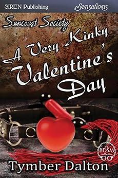 A Very Kinky Valentine's Day [Suncoast Society] (Siren Publishing Sensations) by [Dalton, Tymber]