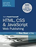 HTML, CSS & JavaScript Web Publishing in One Hour a Day, Sams Teach Yourself: Covering HTML5, CSS3, and jQuery (7th Edition) by Laura Lemay Rafe Colburn Jennifer Kyrnin(2016-01-10)