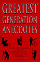 Greatest Generation Anecdotes: Anecdotes, Epigrams and Like Episodes in the Context of the Ww II Era