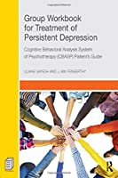 Group Workbook for Treatment of Persistent Depression: Cognitive Behavioral Analysis System of Psychotherapy-(CBASP) Patient's Guide (Tayl01  13 06 2019)